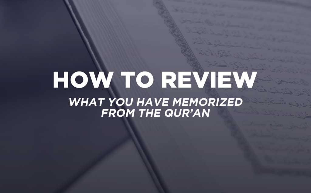 How to Review What You've Memorized of the Qur'an