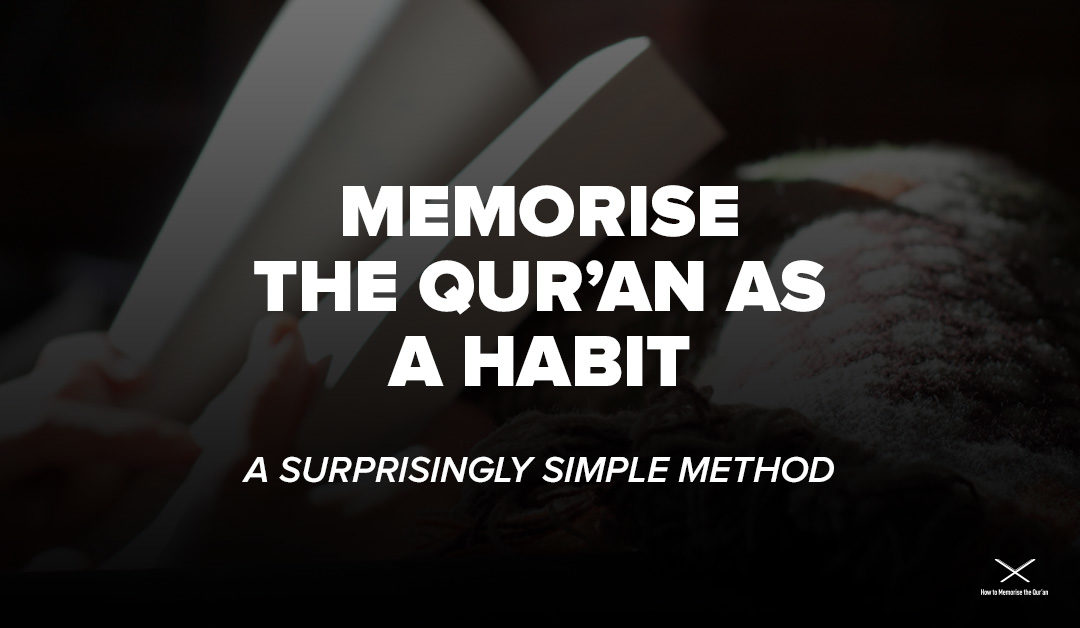 Memorise The Qur'an as a Habit